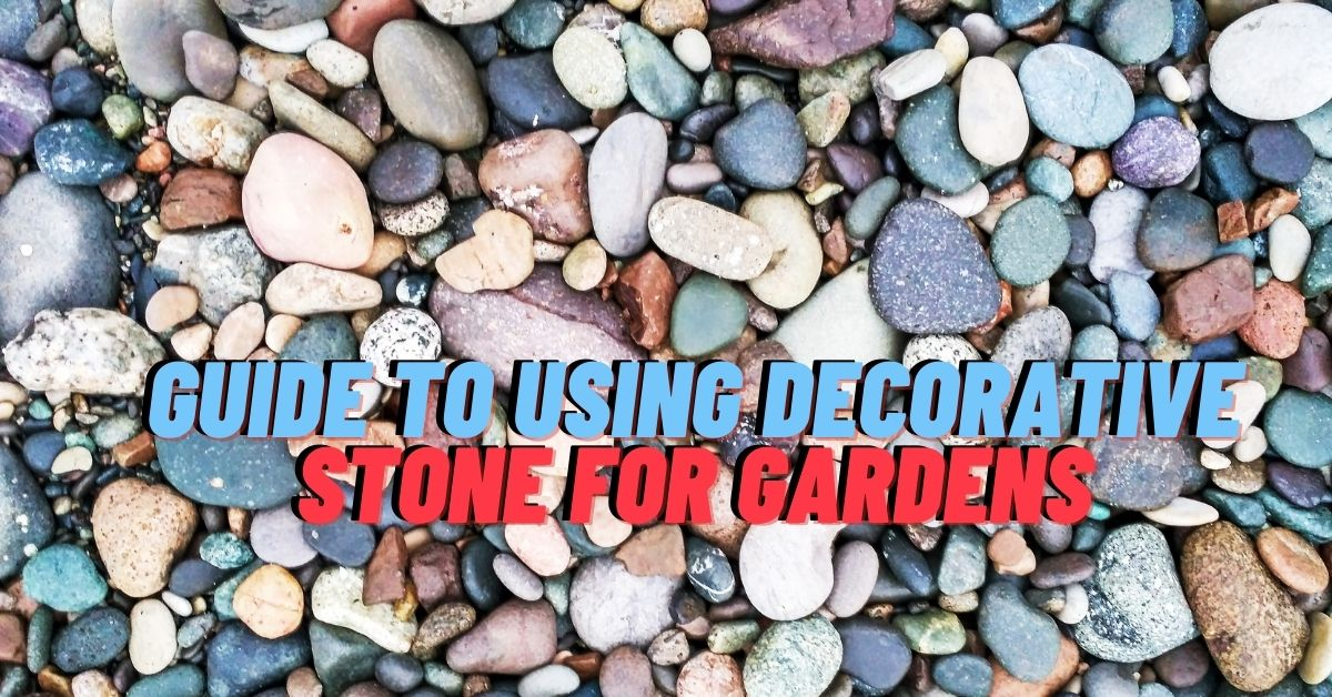 Guide to Using Decorative Stone for Gardens